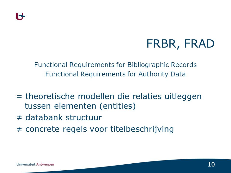 FRBR, FRAD Functional Requirements for Bibliographic Records. Functional Requirements for Authority Data.