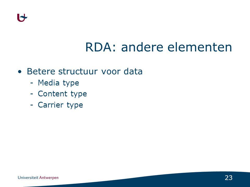 RDA: andere elementen Betere structuur voor data Media type