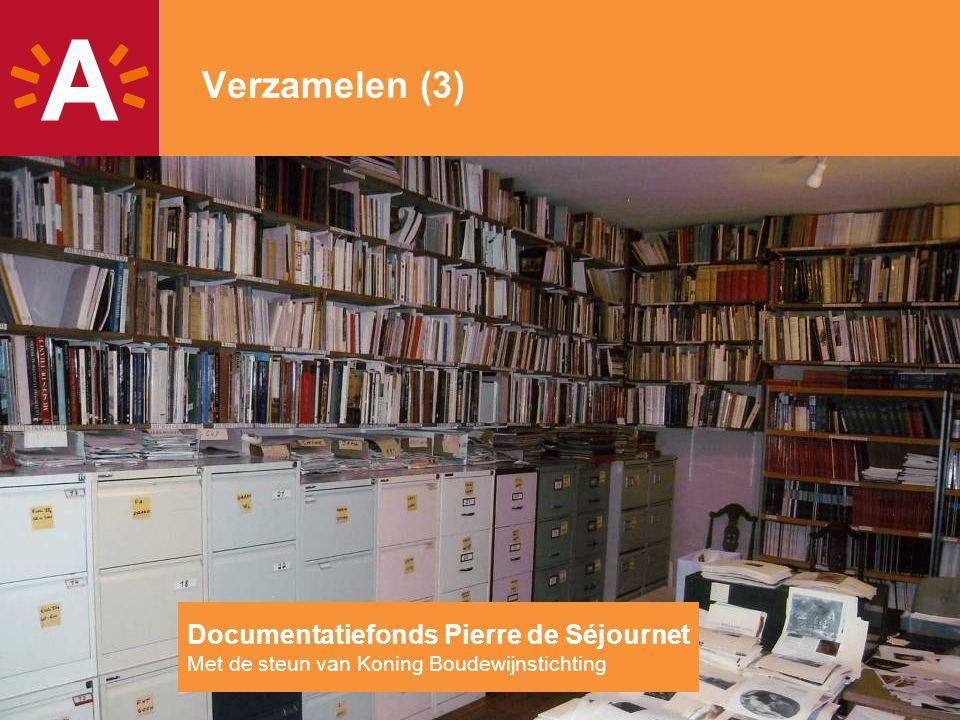 Verzamelen (3) Documentatiefonds Pierre de Séjournet Met de steun van Koning Boudewijnstichting 11