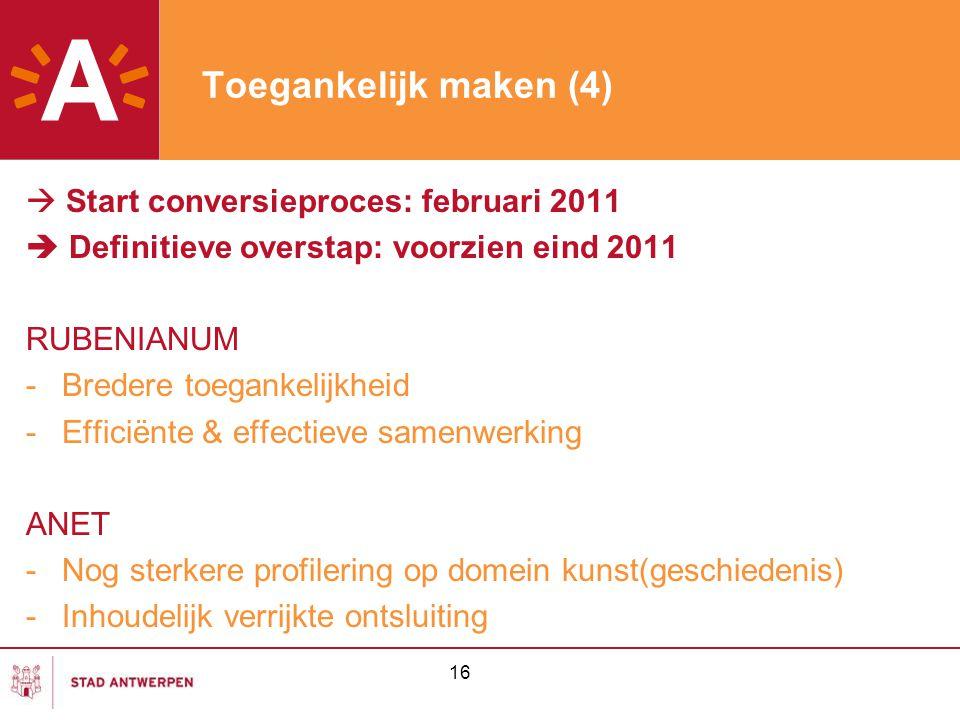 Toegankelijk maken (4)  Start conversieproces: februari 2011