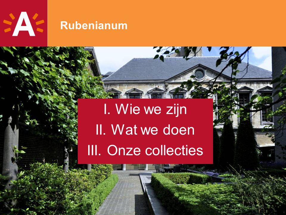 Rubenianum I. Wie we zijn II. Wat we doen III. Onze collecties 2