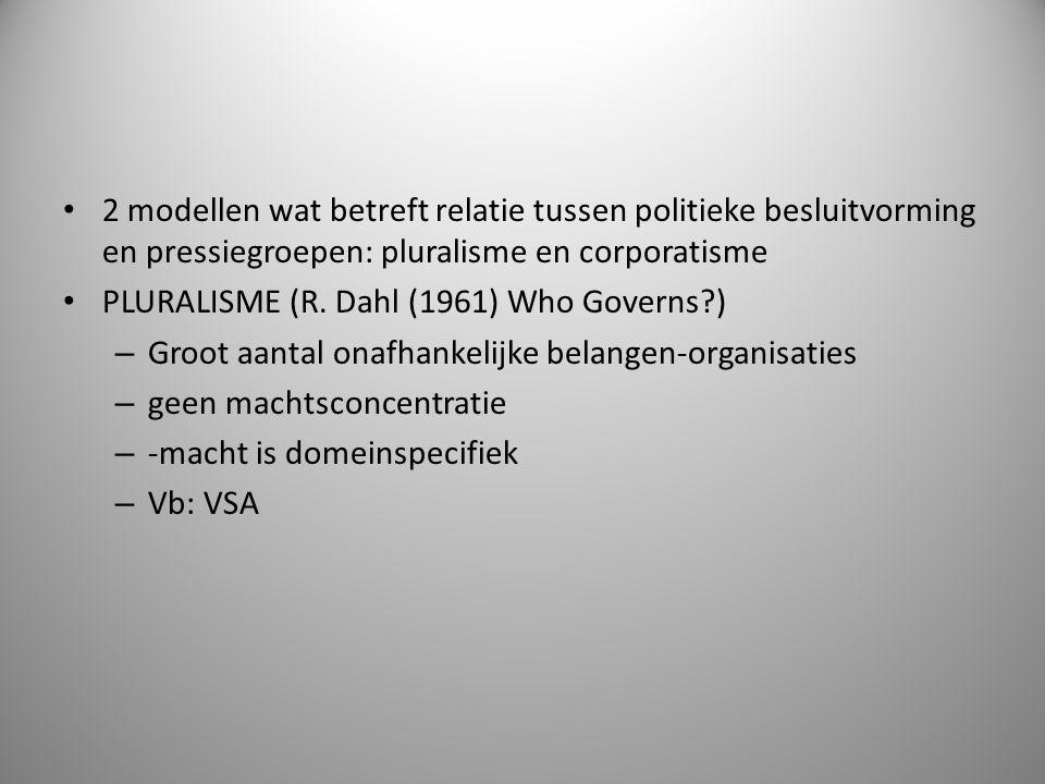 2 modellen wat betreft relatie tussen politieke besluitvorming en pressiegroepen: pluralisme en corporatisme