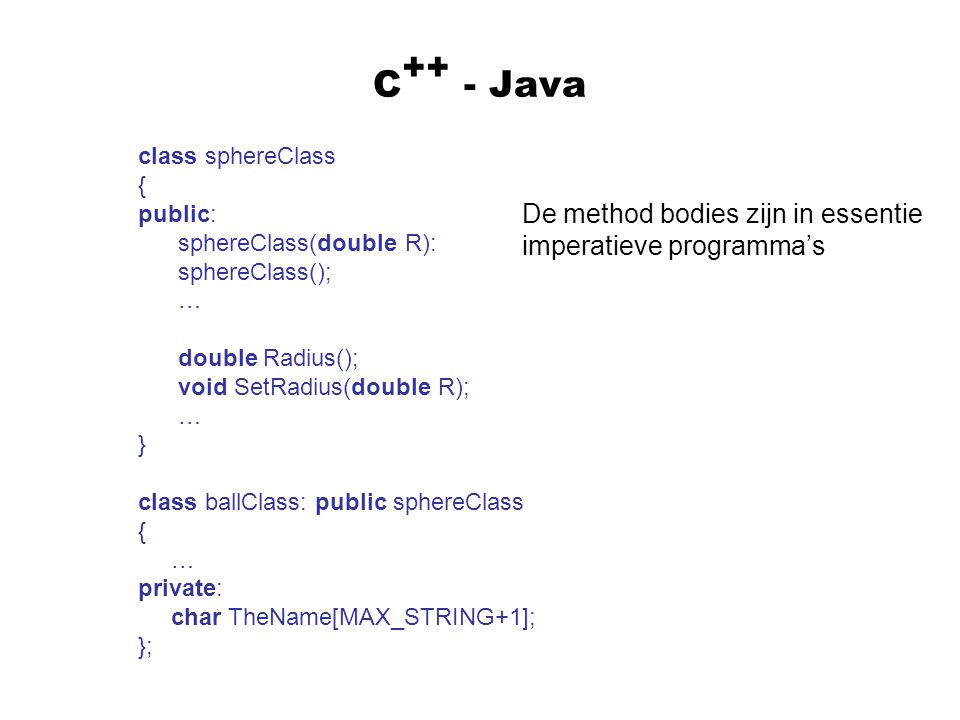 C - Java ++ De method bodies zijn in essentie imperatieve programma's