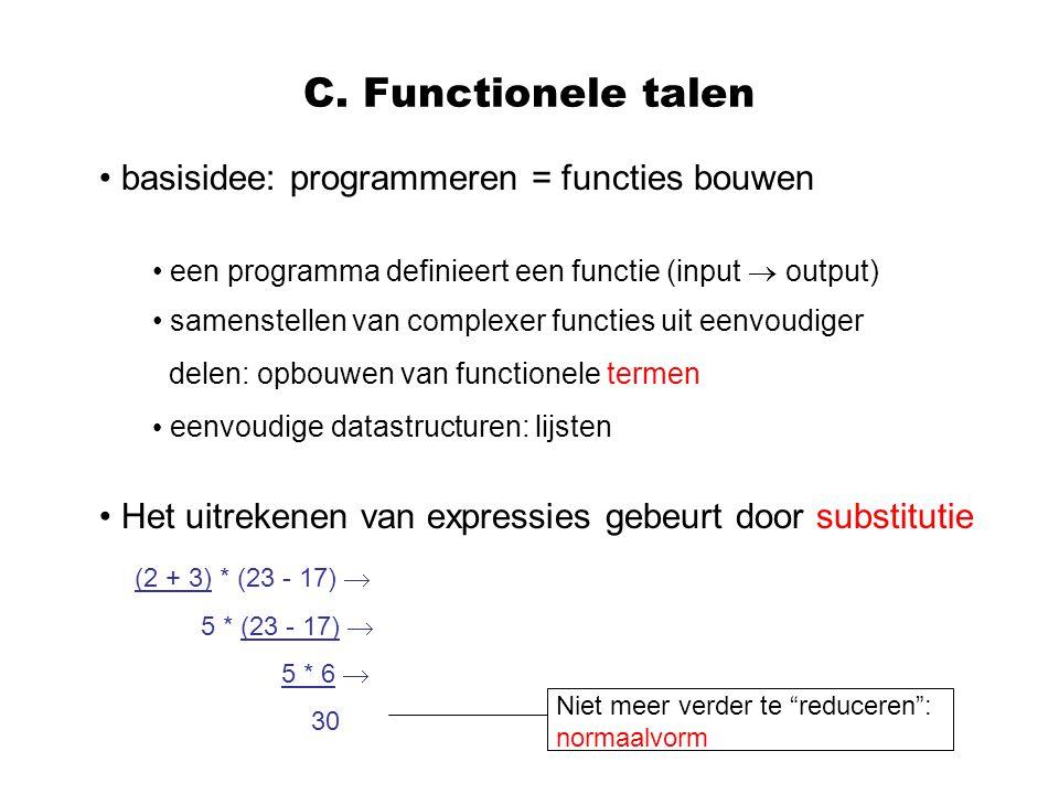 C. Functionele talen basisidee: programmeren = functies bouwen