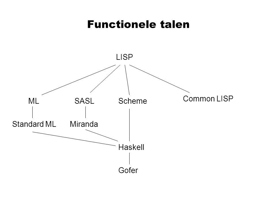 Functionele talen LISP Common LISP ML SASL Scheme Standard ML Miranda
