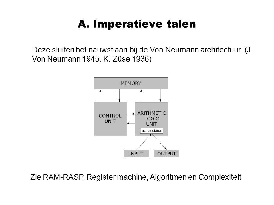 A. Imperatieve talen Deze sluiten het nauwst aan bij de Von Neumann architectuur (J. Von Neumann 1945, K. Züse 1936)