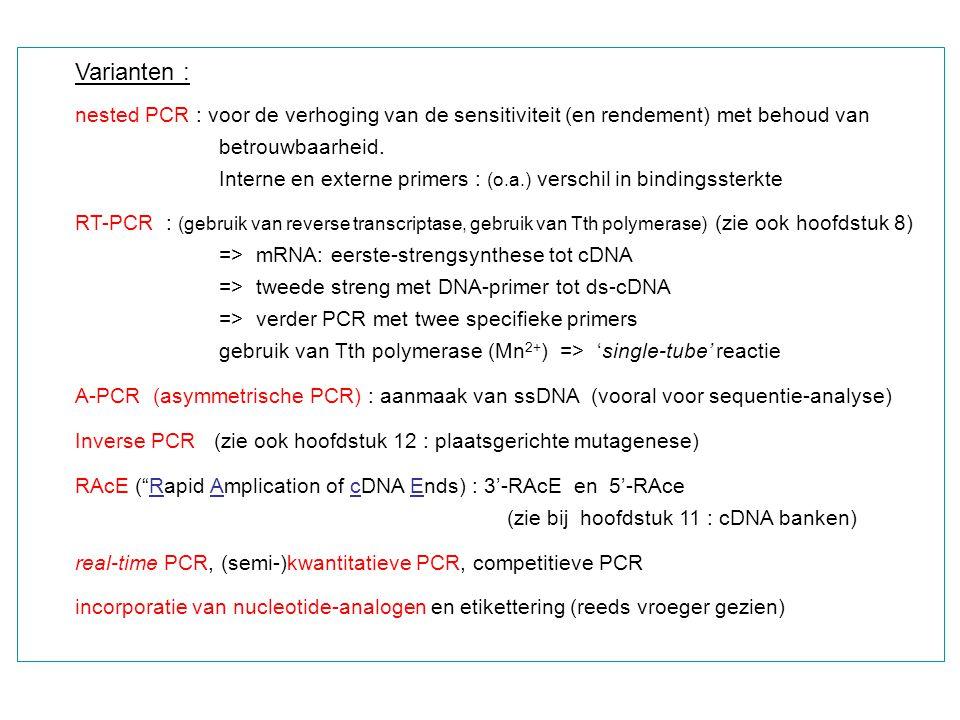 Varianten : nested PCR : voor de verhoging van de sensitiviteit (en rendement) met behoud van. betrouwbaarheid.