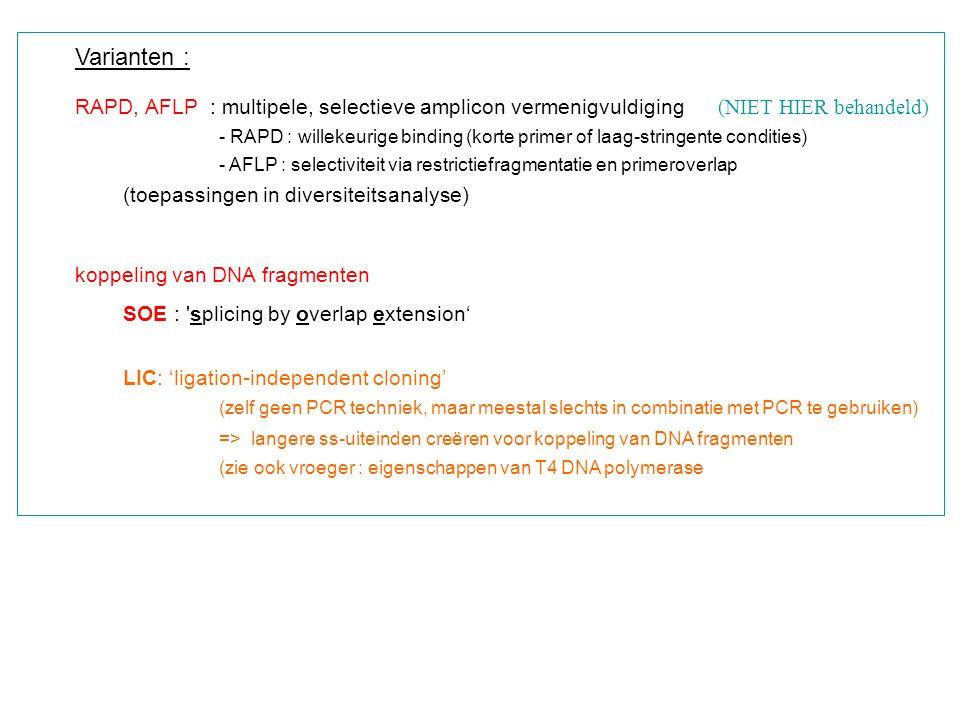 Varianten : RAPD, AFLP : multipele, selectieve amplicon vermenigvuldiging (NIET HIER behandeld)