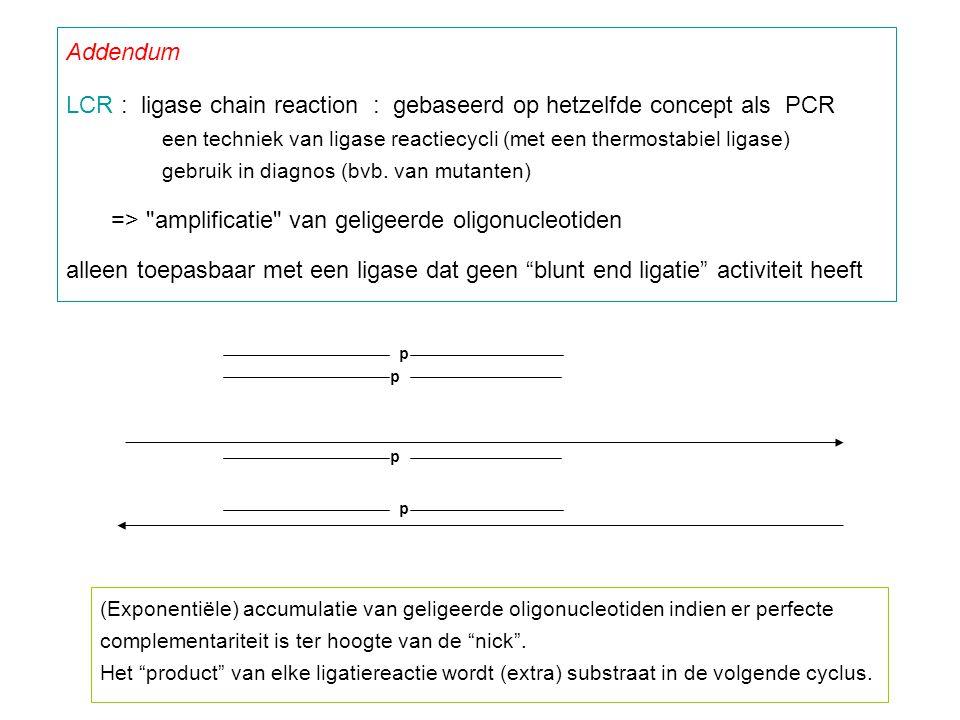 LCR : ligase chain reaction : gebaseerd op hetzelfde concept als PCR