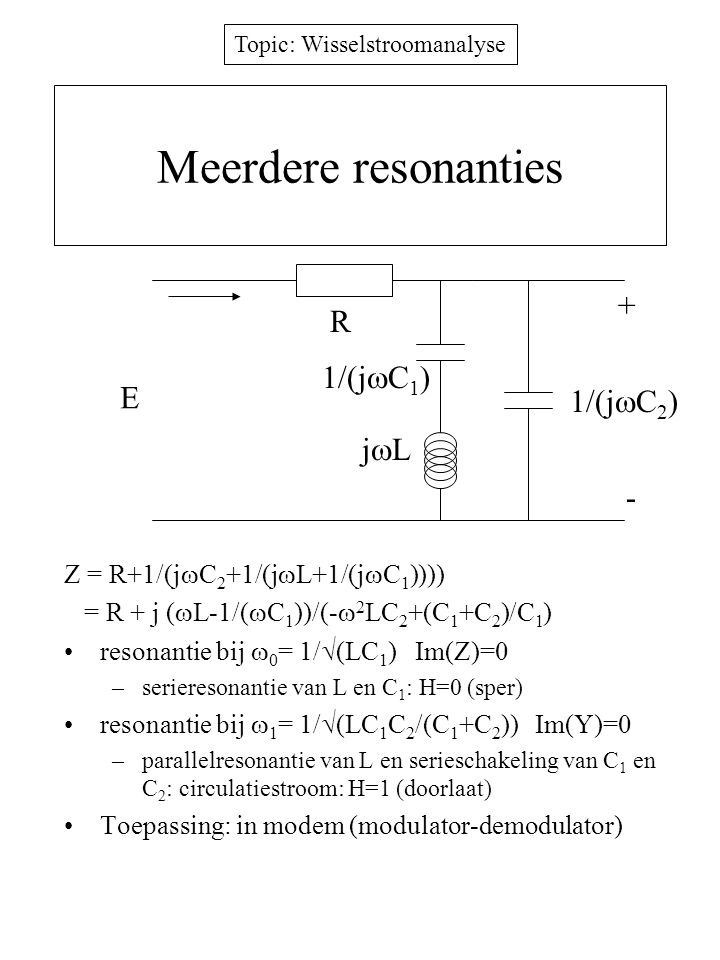 Meerdere resonanties + R 1/(jC1) E 1/(jC2) jL -