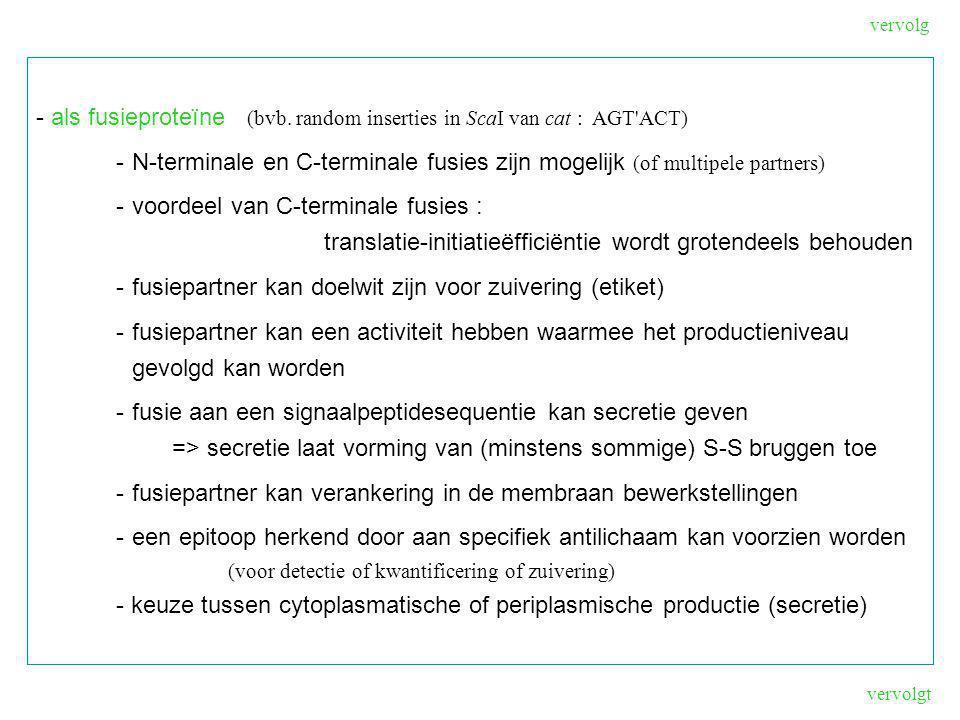- als fusieproteïne (bvb. random inserties in ScaI van cat : AGT ACT)