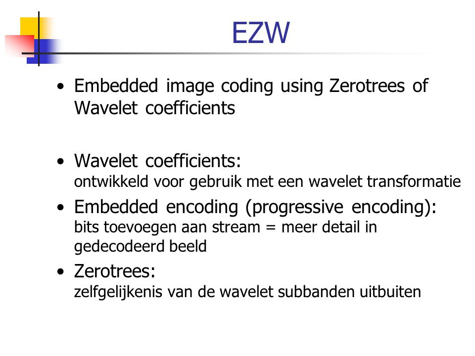 EZW Embedded image coding using Zerotrees of Wavelet coefficients