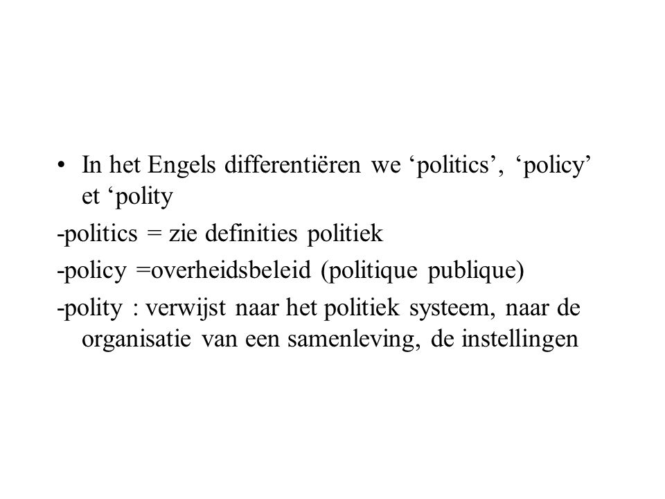 In het Engels differentiëren we 'politics', 'policy' et 'polity