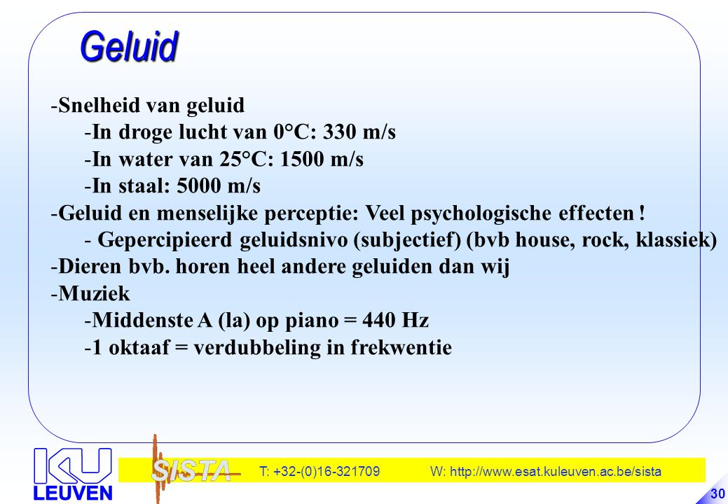 Geluid Snelheid van geluid In droge lucht van 0°C: 330 m/s
