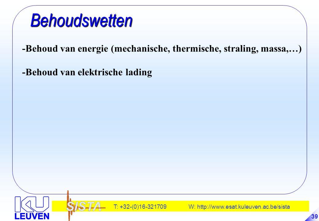 Behoudswetten -Behoud van energie (mechanische, thermische, straling, massa,…) -Behoud van elektrische lading.