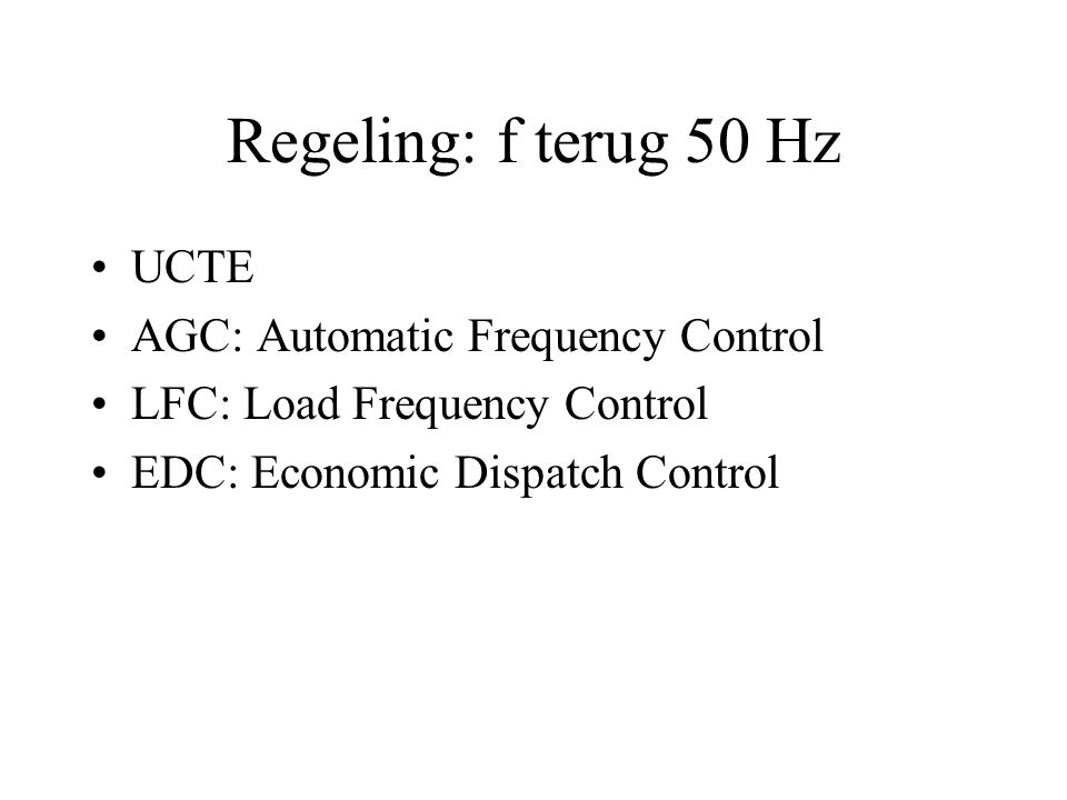 Regeling: f terug 50 Hz UCTE AGC: Automatic Frequency Control