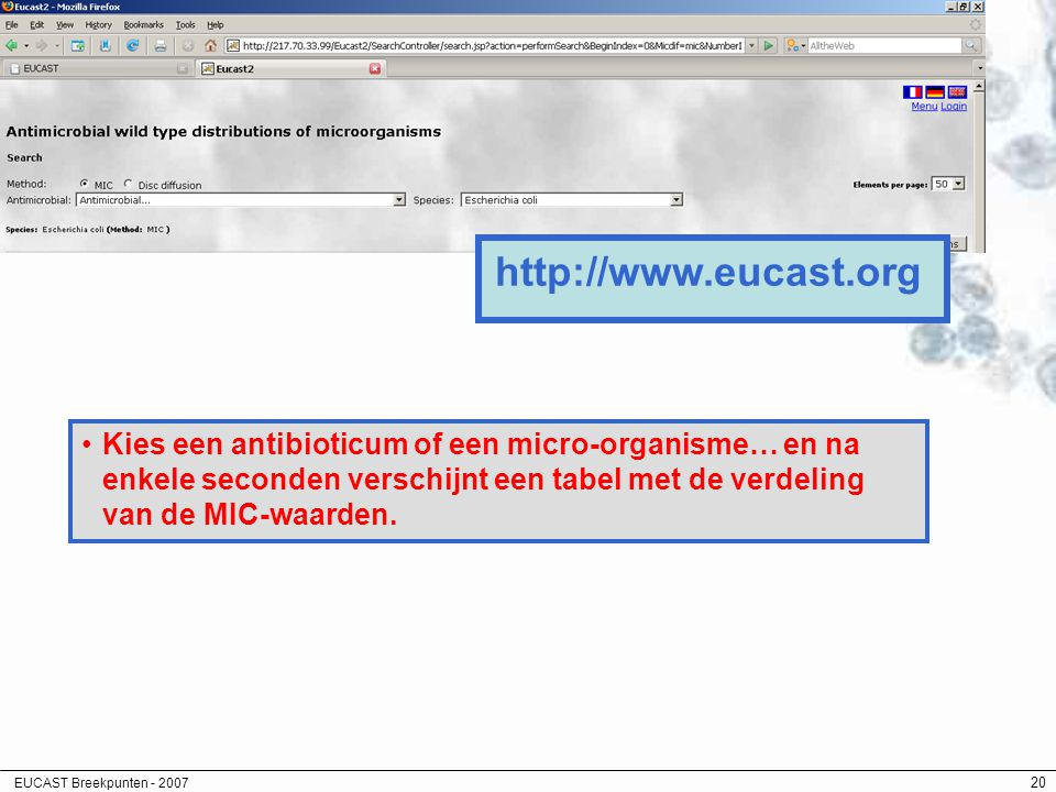http://www.eucast.org Kies een antibioticum of een micro-organisme… en na enkele seconden verschijnt een tabel met de verdeling van de MIC-waarden.