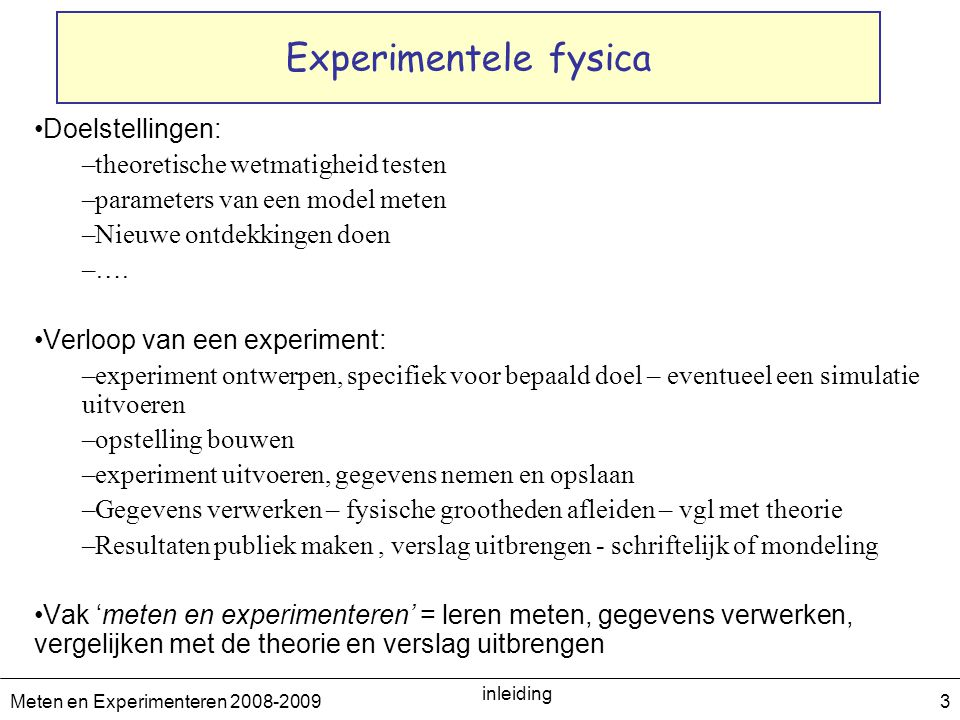 Experimentele fysica Doelstellingen: theoretische wetmatigheid testen