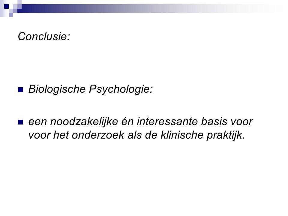Conclusie: Biologische Psychologie: een noodzakelijke én interessante basis voor voor het onderzoek als de klinische praktijk.