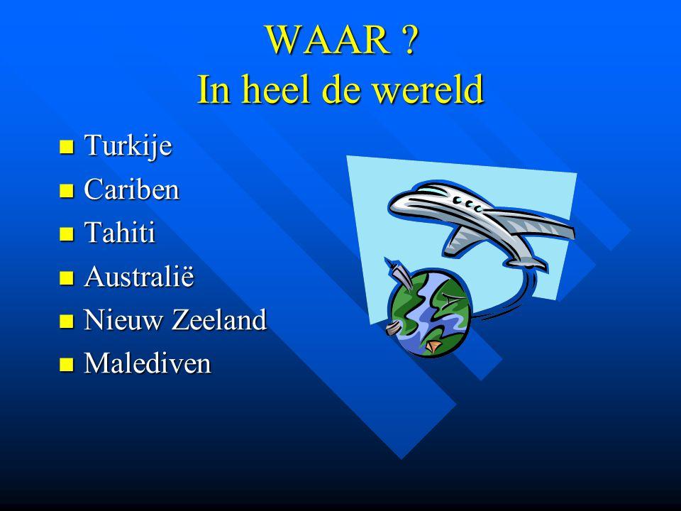 WAAR In heel de wereld Turkije Cariben Tahiti Australië