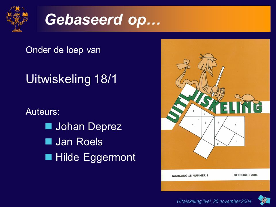 Gebaseerd op… Uitwiskeling 18/1 Johan Deprez Jan Roels Hilde Eggermont