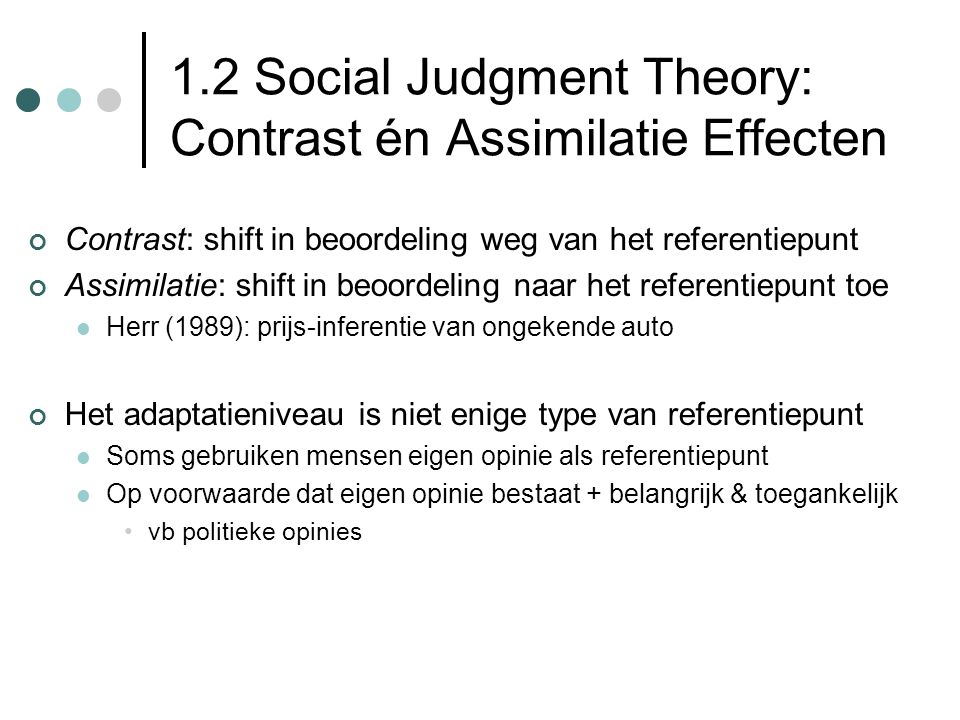 1.2 Social Judgment Theory: Contrast én Assimilatie Effecten