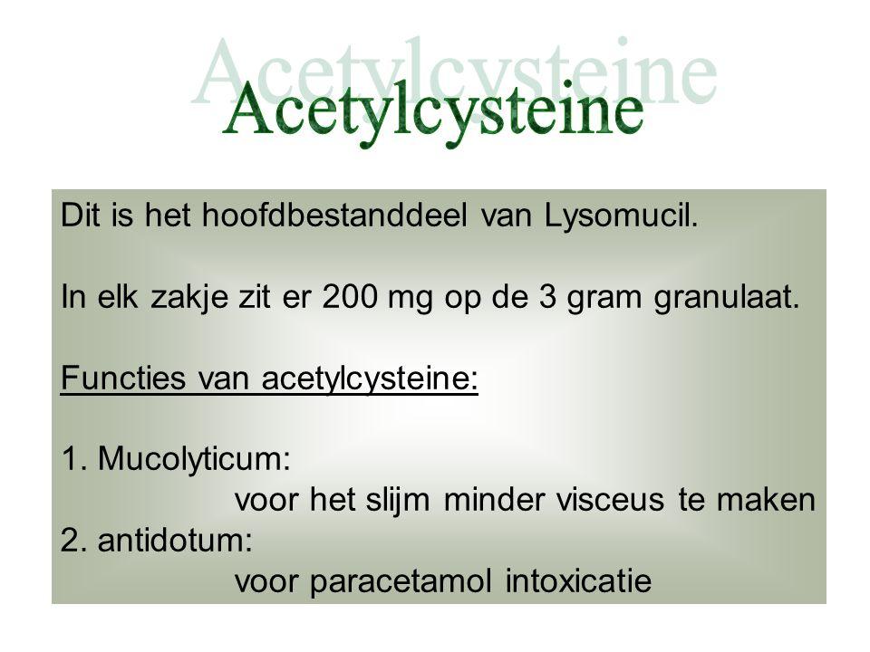 Acetylcysteine Dit is het hoofdbestanddeel van Lysomucil.
