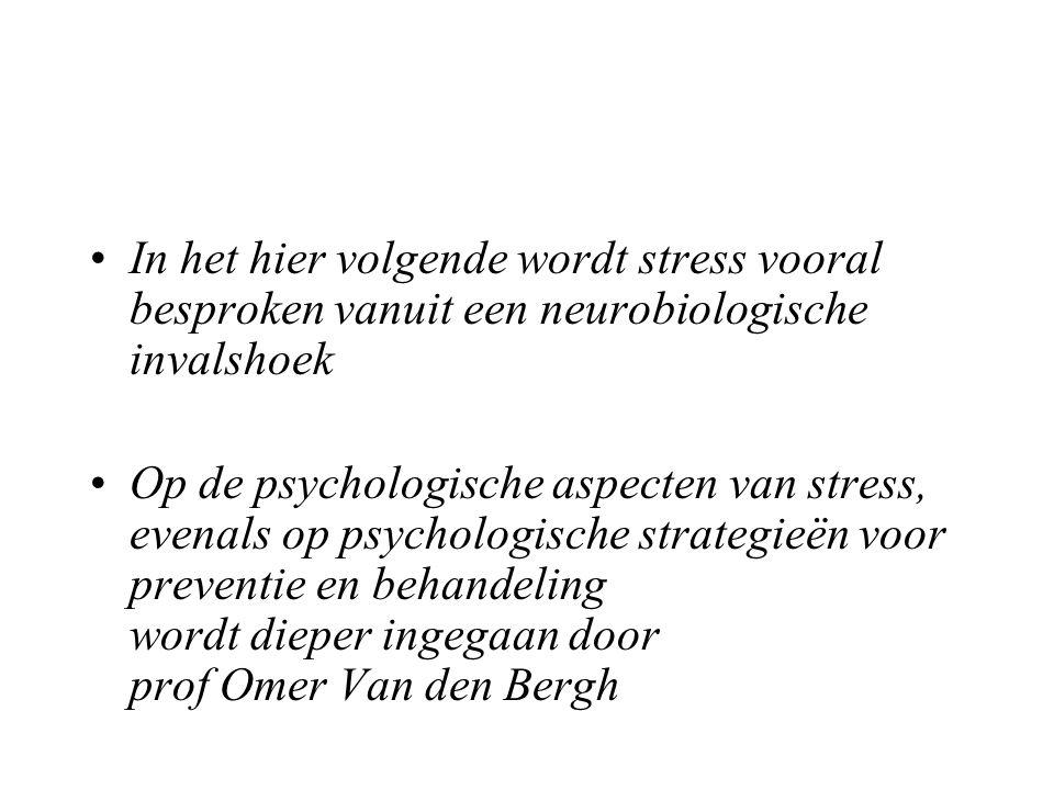 In het hier volgende wordt stress vooral besproken vanuit een neurobiologische invalshoek