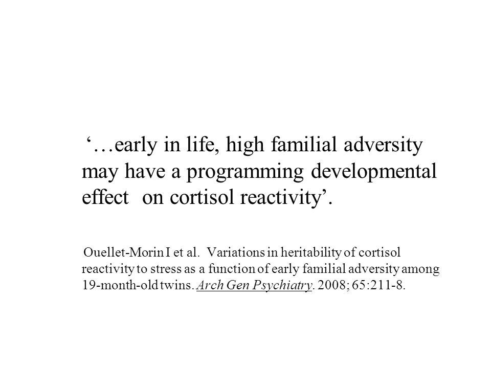 '…early in life, high familial adversity may have a programming developmental effect on cortisol reactivity'.