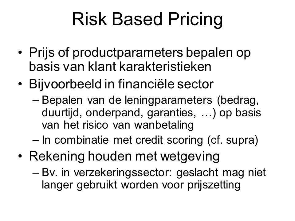 Risk Based Pricing Prijs of productparameters bepalen op basis van klant karakteristieken. Bijvoorbeeld in financiële sector.