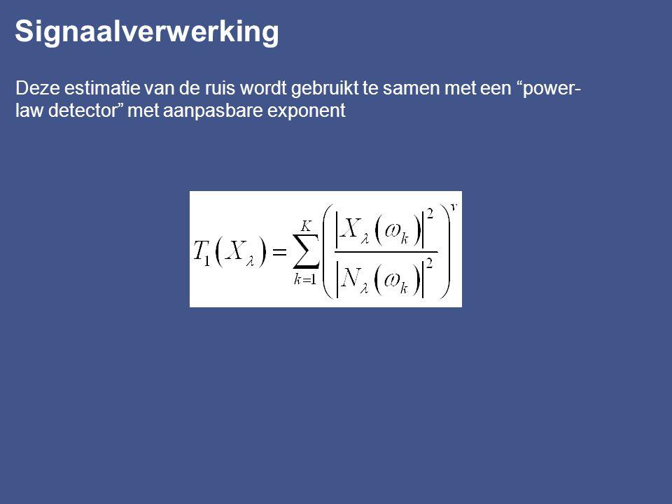 Signaalverwerking Deze estimatie van de ruis wordt gebruikt te samen met een power-law detector met aanpasbare exponent.