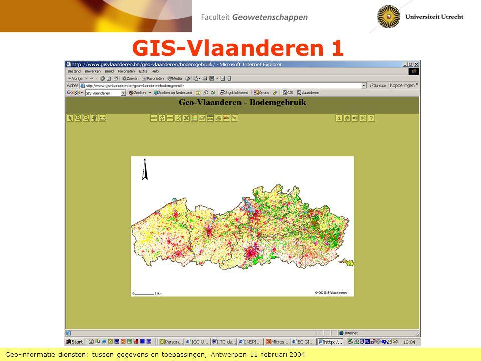 GIS-Vlaanderen 1 Geo-informatie diensten: tussen gegevens en toepassingen, Antwerpen 11 februari 2004.