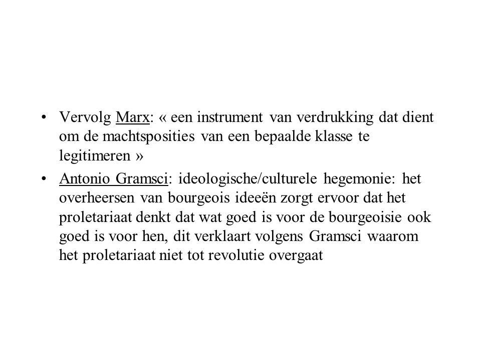 Vervolg Marx: « een instrument van verdrukking dat dient om de machtsposities van een bepaalde klasse te legitimeren »