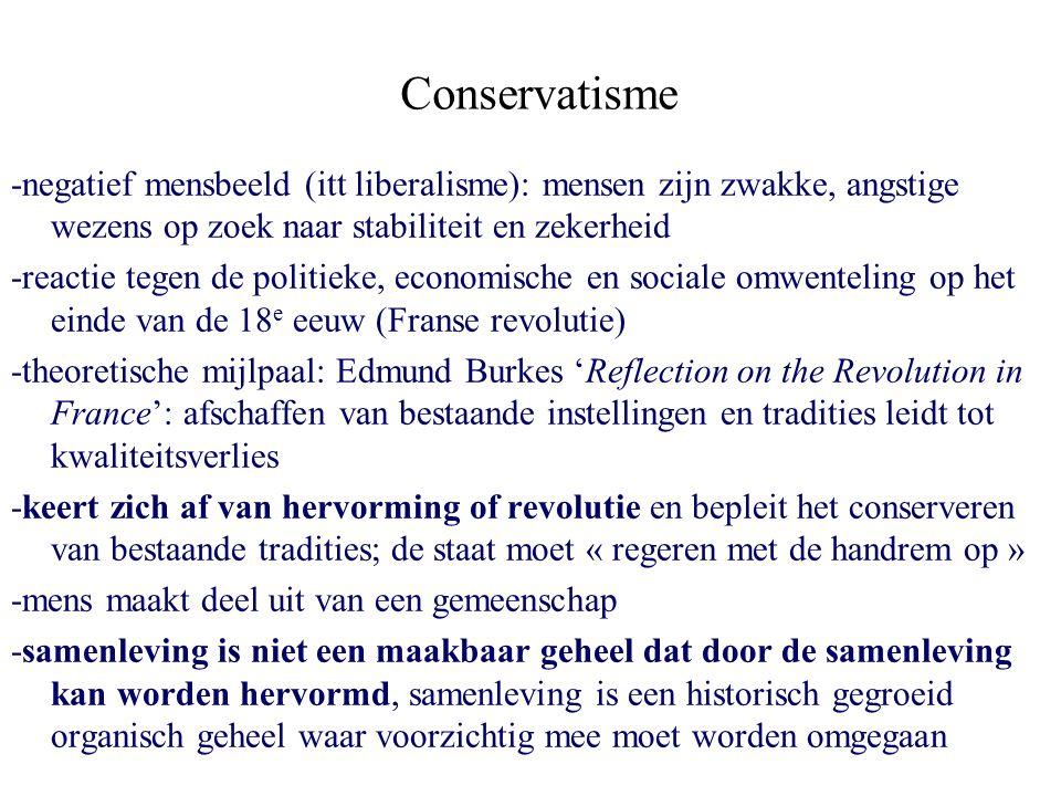 Conservatisme -negatief mensbeeld (itt liberalisme): mensen zijn zwakke, angstige wezens op zoek naar stabiliteit en zekerheid.