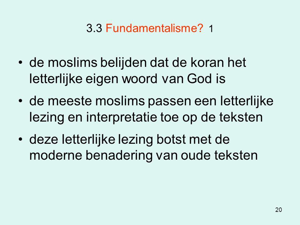 3.3 Fundamentalisme 1 de moslims belijden dat de koran het letterlijke eigen woord van God is.