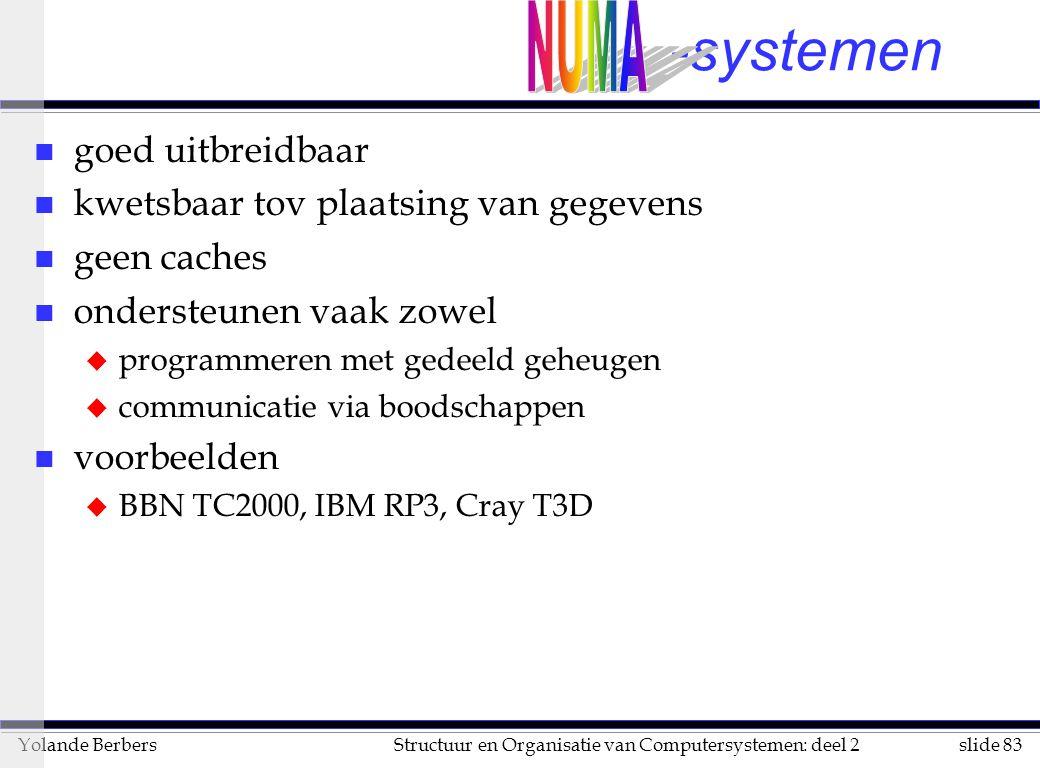 -systemen NUMA goed uitbreidbaar kwetsbaar tov plaatsing van gegevens