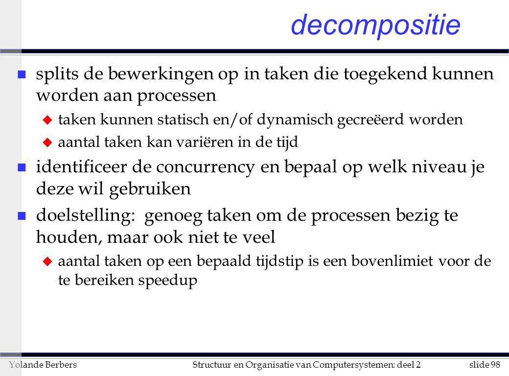 decompositie splits de bewerkingen op in taken die toegekend kunnen worden aan processen. taken kunnen statisch en/of dynamisch gecreëerd worden.