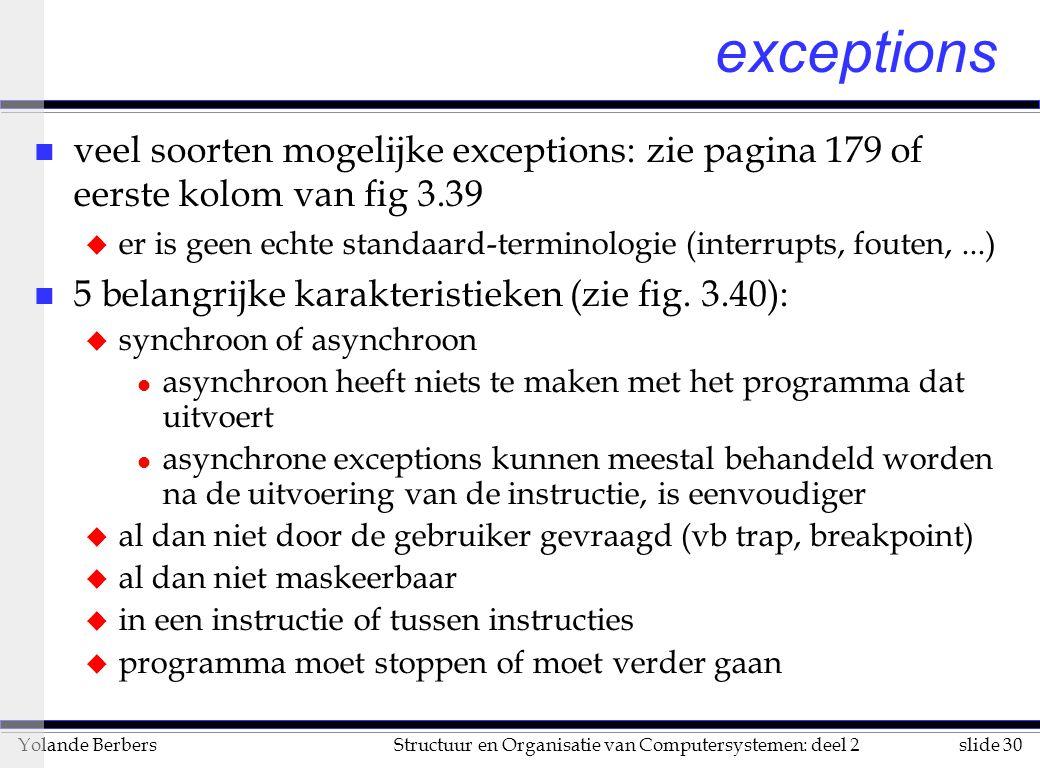 exceptions veel soorten mogelijke exceptions: zie pagina 179 of eerste kolom van fig 3.39.