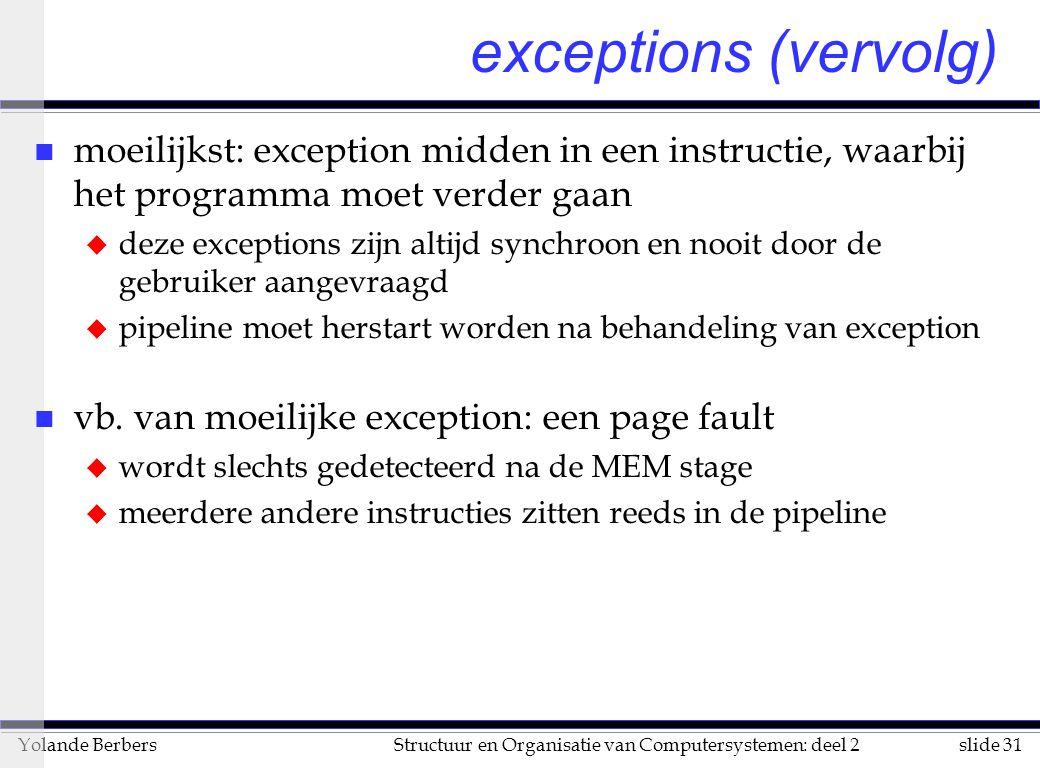 exceptions (vervolg) moeilijkst: exception midden in een instructie, waarbij het programma moet verder gaan.