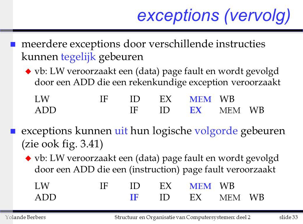 exceptions (vervolg) meerdere exceptions door verschillende instructies kunnen tegelijk gebeuren.