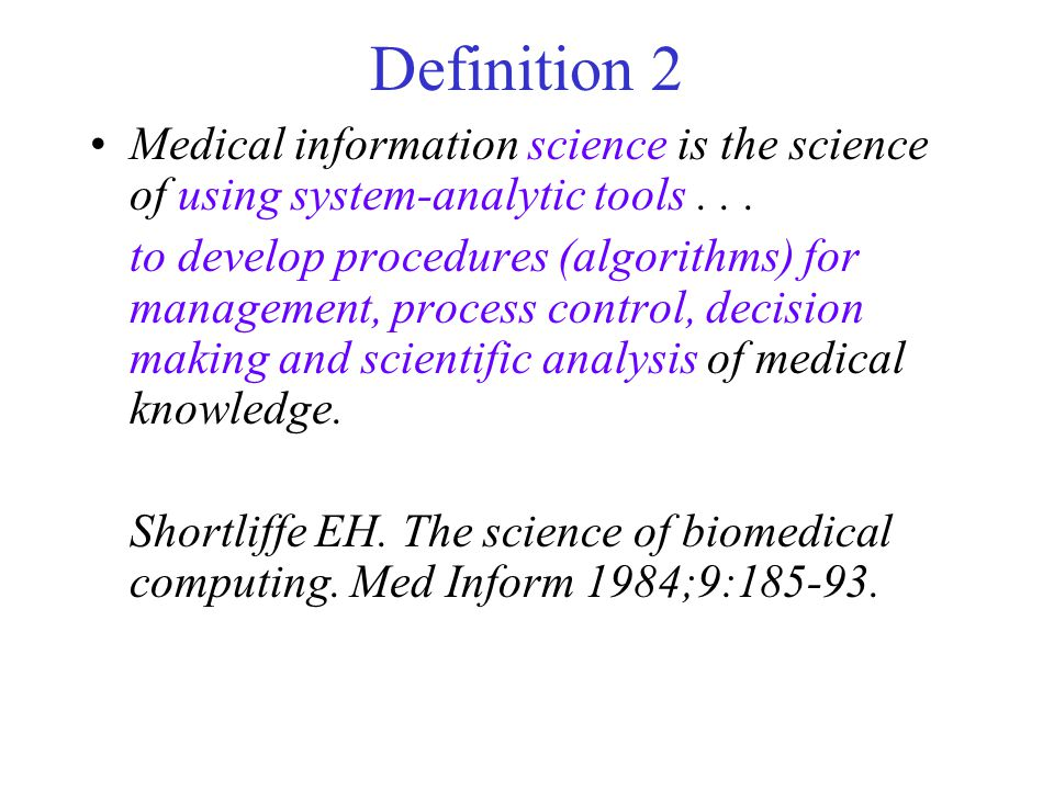 Definition 2 Medical information science is the science of using system-analytic tools . . .