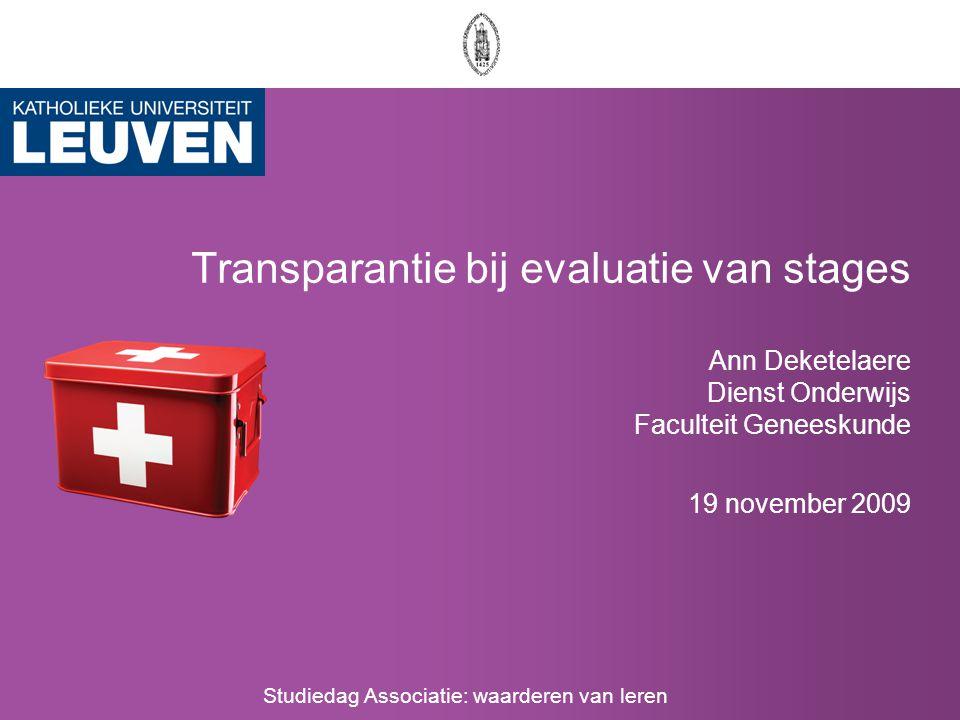 Transparantie bij evaluatie van stages Ann Deketelaere Dienst Onderwijs Faculteit Geneeskunde 19 november 2009