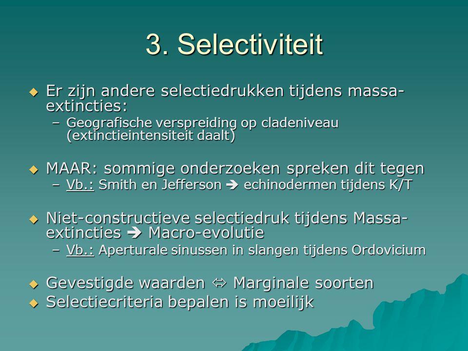 3. Selectiviteit Er zijn andere selectiedrukken tijdens massa-extincties: Geografische verspreiding op cladeniveau (extinctieintensiteit daalt)