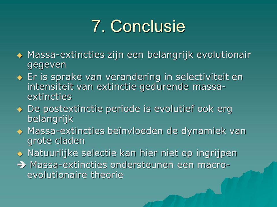 7. Conclusie Massa-extincties zijn een belangrijk evolutionair gegeven