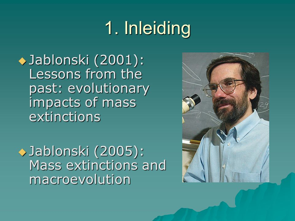 1. Inleiding Jablonski (2001): Lessons from the past: evolutionary impacts of mass extinctions.