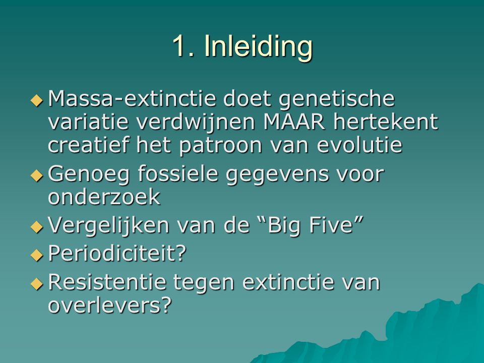 1. Inleiding Massa-extinctie doet genetische variatie verdwijnen MAAR hertekent creatief het patroon van evolutie.