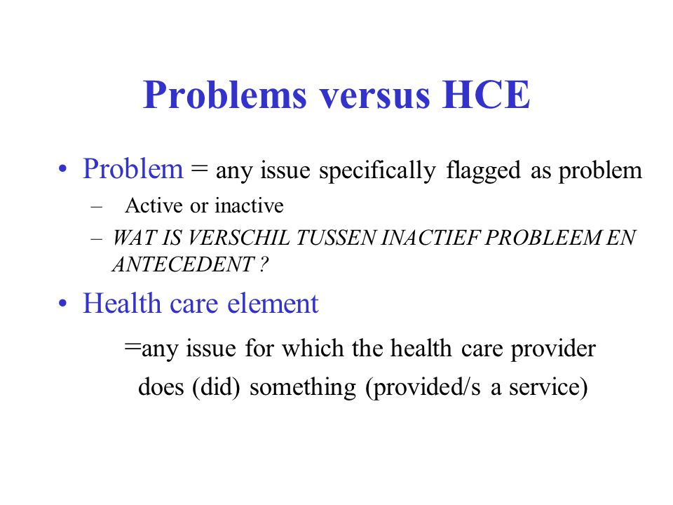 Problems versus HCE Problem = any issue specifically flagged as problem. Active or inactive.