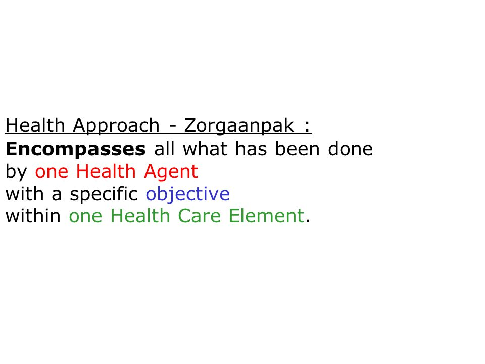 Health Approach - Zorgaanpak : Encompasses all what has been done