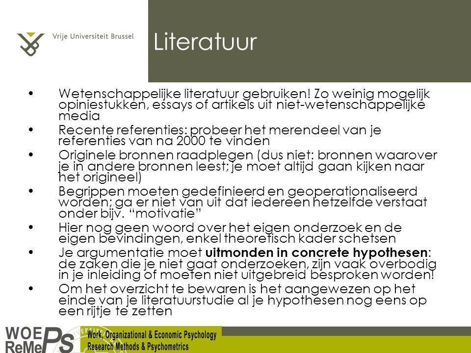 Literatuur Wetenschappelijke literatuur gebruiken! Zo weinig mogelijk opiniestukken, essays of artikels uit niet-wetenschappelijke media.
