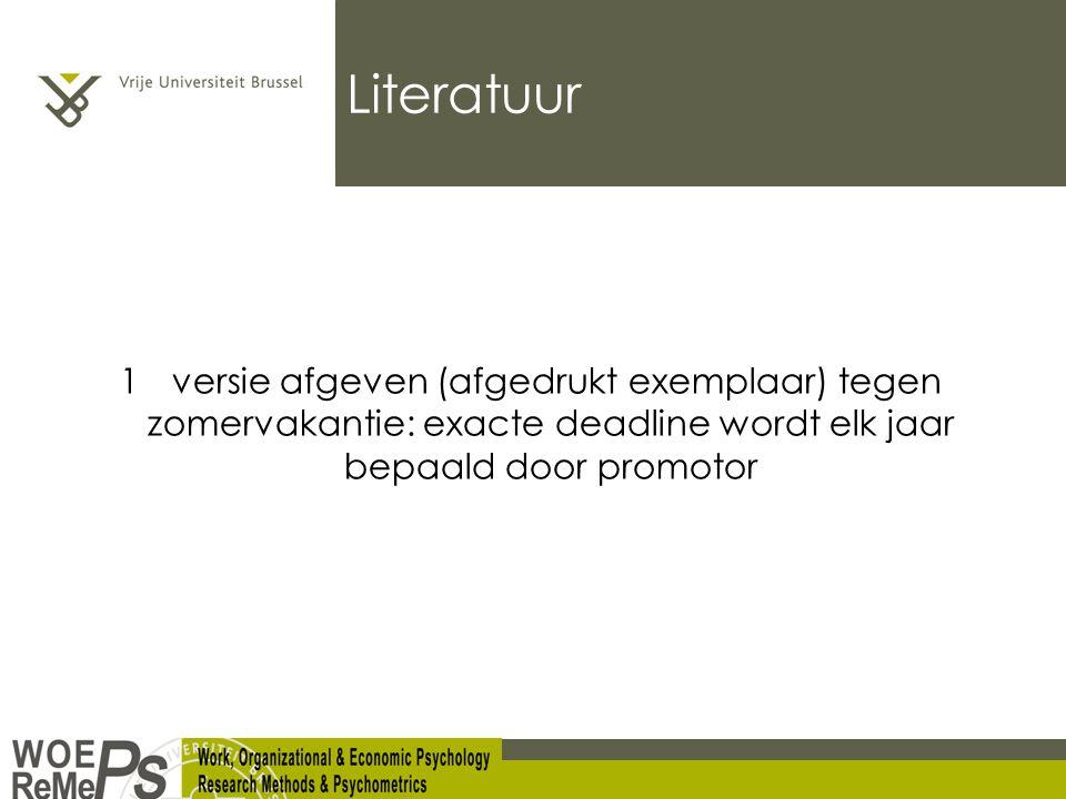 Literatuur 1e versie afgeven (afgedrukt exemplaar) tegen zomervakantie: exacte deadline wordt elk jaar bepaald door promotor.